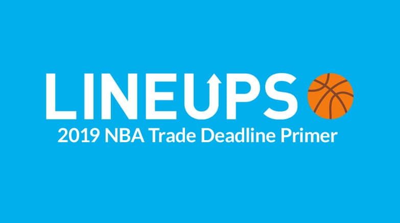 2019 NBA Trade Deadline Primer - Lineups Articles