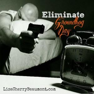 eliminate groundhog day