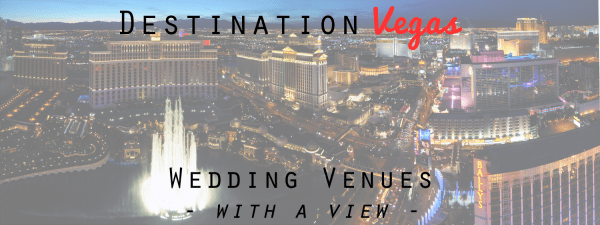Skyhigh Vegas Wedding Venues with a View: Rooftops, Patios and More!