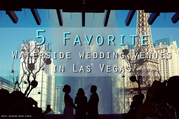 Best 5 Waterside Wedding Venues in Las Vegas | Little Vegas Wedd