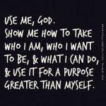 Use me God Show me how to take who Ihellip