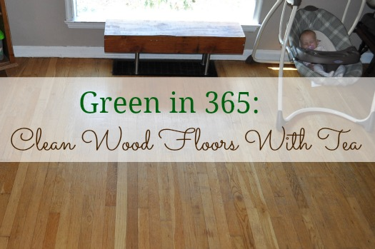 Green In 365 The Dining Room Clean Wood Floors With Tea