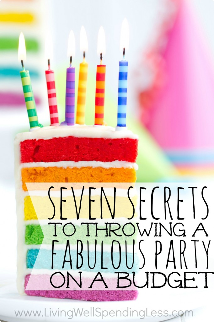7 Secrets to Throwing a Party on a Budget Living Well Spending Less®