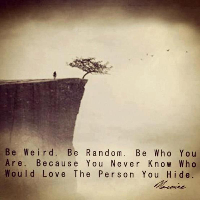Be weird. Be random.