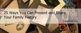 25 Ways You Can Present and Share Your Family History