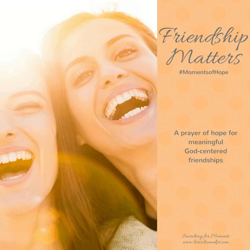 Friendship Matters {Moments of Hope Link-Up}