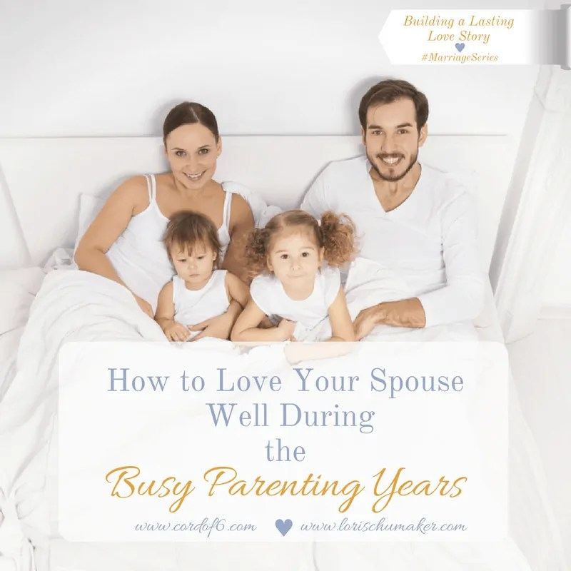 How to Love Your Spouse Well During the Busy Parenting Years