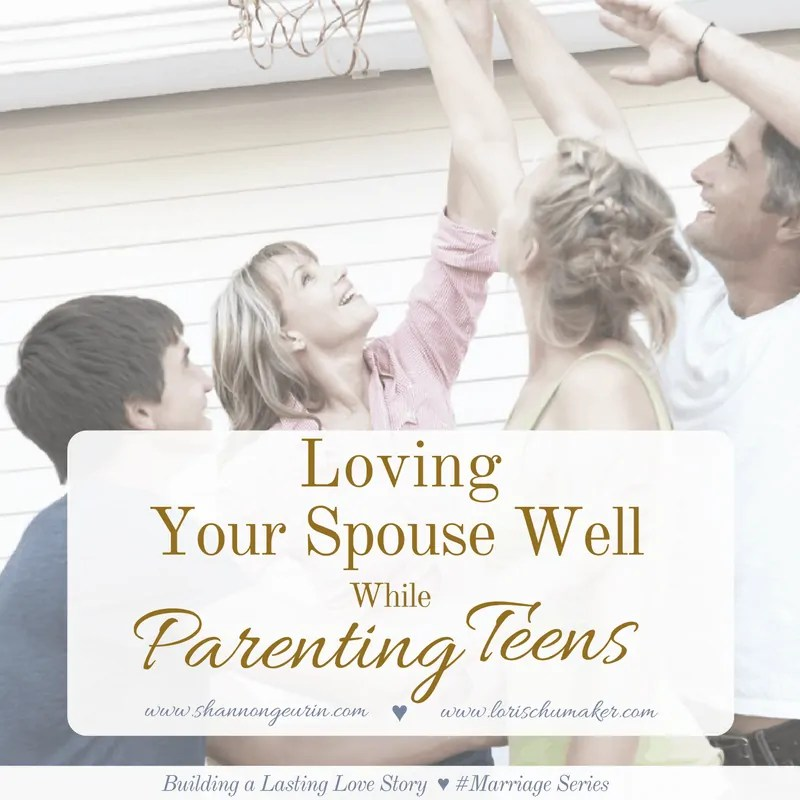 Loving Your Spouse Well While Parenting Teens