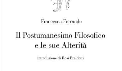 Francesca Ferrando, Il Postumanesimo filosofico e le sue alterita