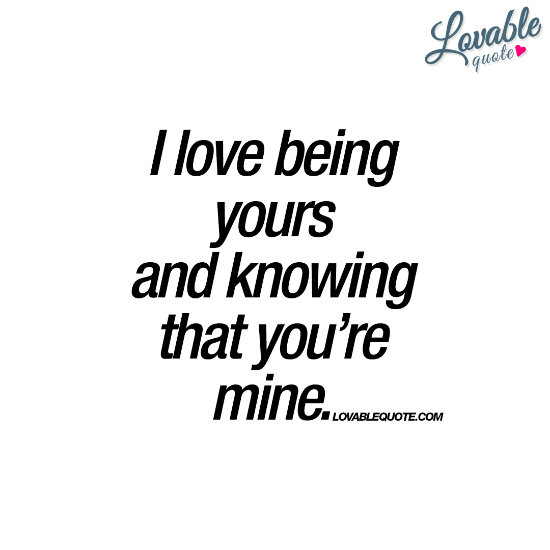 Dining Knowing That Mine Romantic Quotes Sincerely Yours Or Sincerely Yours Your Or Yours Grammar Undefined I Love Being Yours inspiration Yours Or Yours