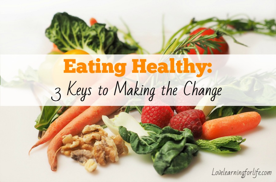 Eating Healthy: 3 Keys to Making the Change