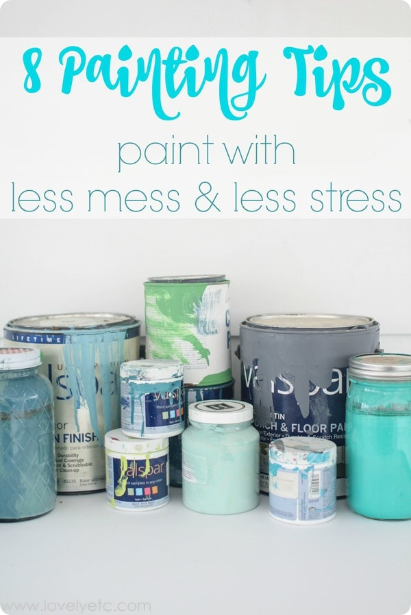 8 Painting Tips: Paint With Less Mess And Less Stress - Lovely Etc.