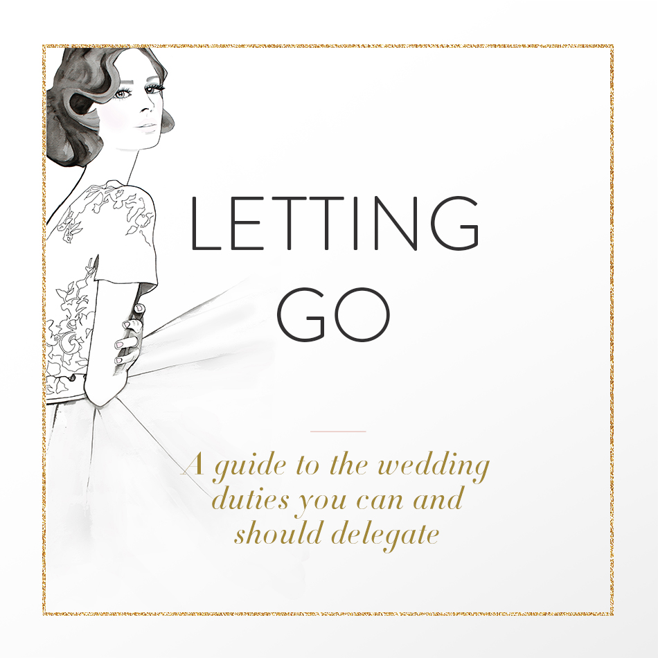 Letting Go – A Guide To The Wedding Duties You Can And Should Delegate