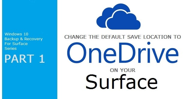 Change Default Save Location to OneDrive in Windows 10 On Surface