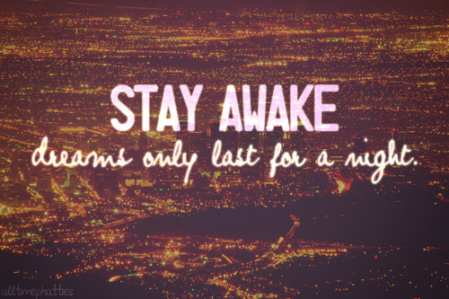 Stay Awake Dreams Only Last For A Night Pictures, Photos, and - stay awake