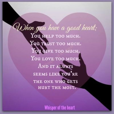 When You Have A Good Heart You Are The One Who Gets Hurt The MOst Pictures, Photos, and Images ...
