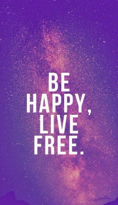 Be Happy, Live Free Pictures, Photos, and Images for Facebook, Tumblr, Pinterest, and Twitter