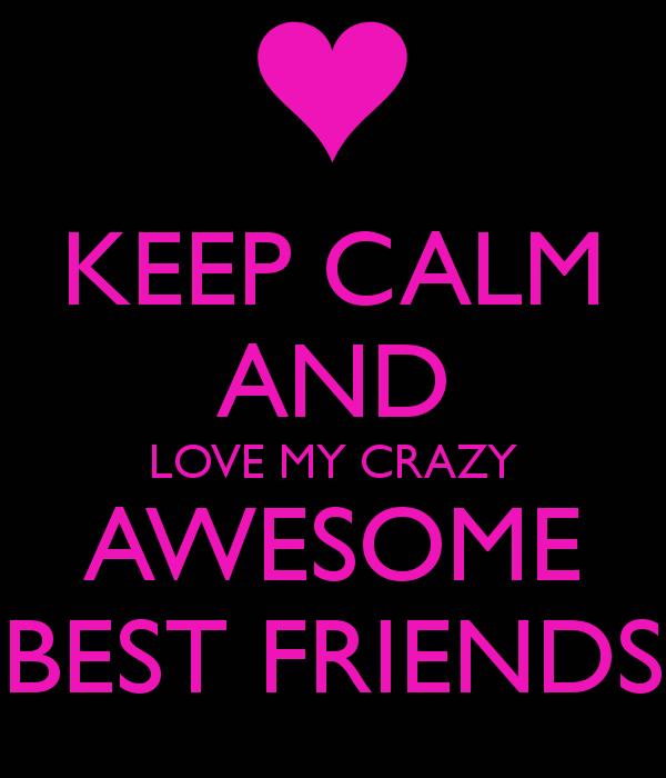 Cute Keep Calm Wallpaper For Boyfriend Keep Calm And Love My Crazy Awesome Best Friends Pictures