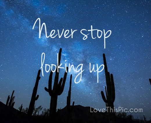Galaxy Wallpaper Quotes Love Never Stop Looking Up Pictures Photos And Images For