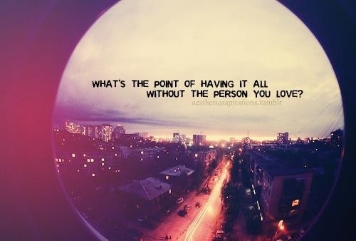 Cute Short Quotes Wallpaper Whats The Point Of Having It All Without The Person You