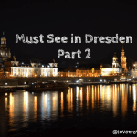 Must See In Dresden, Germany: Part Two