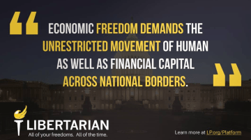 Economic freedom demands the unrestricted movement of human as well as financial capital across national borders.