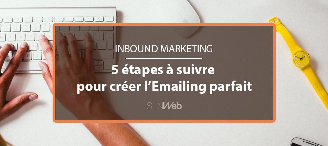 Email Marketing - 5 étapes pour créer l\u0027Emailing parfait SLN Web