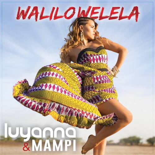 "Luyanna and mampi ""Walilowelela Official Music Video"""