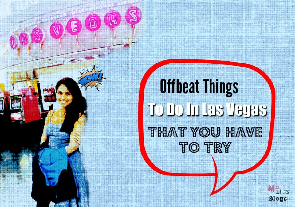 7 Unique Things To Do In Las Vegas That You Have To Try : My Offbeat Story