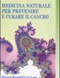 Medicina Naturale per Prevenire e Curare il Cancro