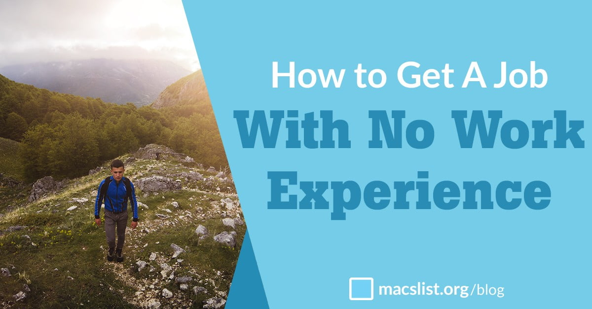 How to Get a Job with No Work Experience Mac\u0027s List