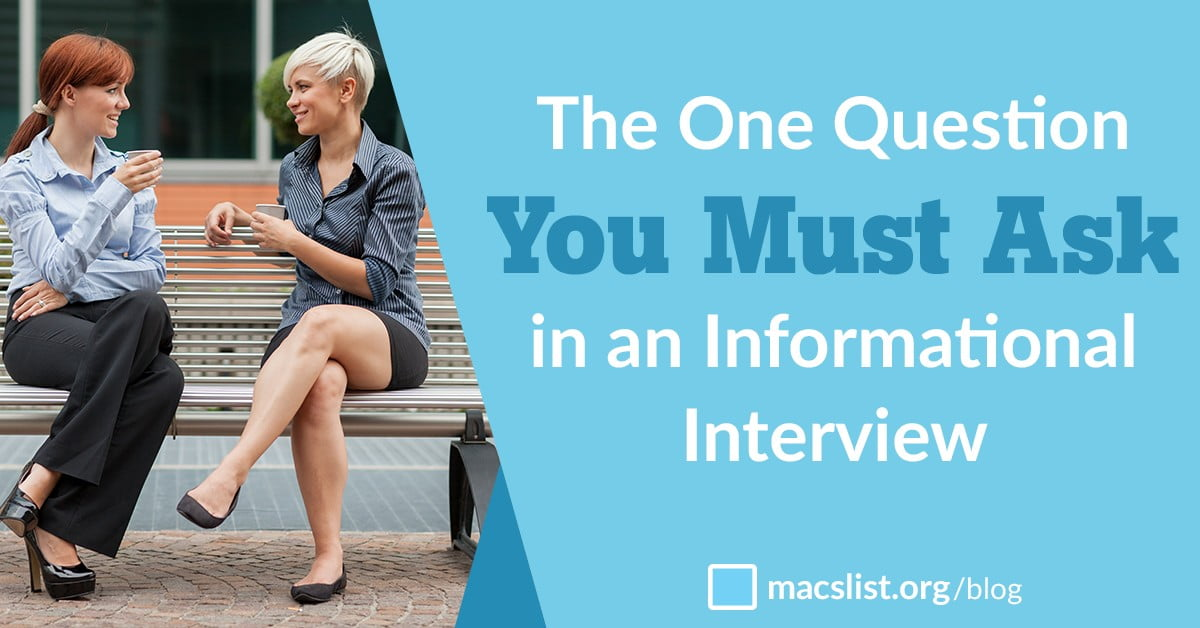The One Question You Must Ask in an Informational Interview Mac\u0027s List