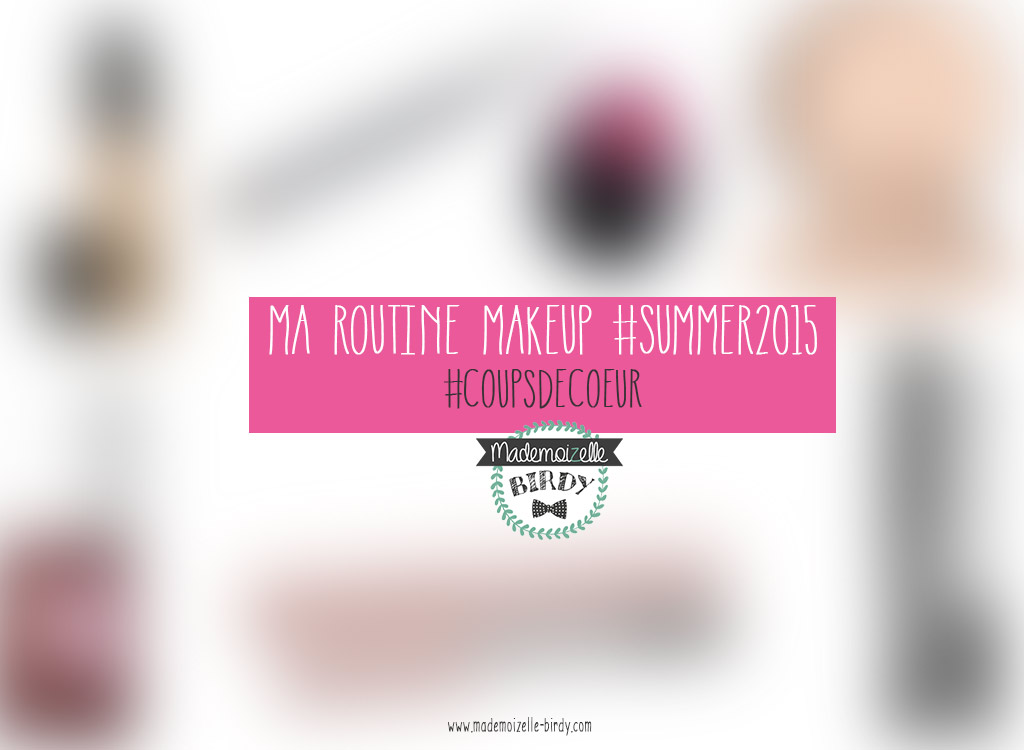 routine-beaute-makeup-maquillage-summer-ete-2015-coups-de-coeur-blogueuse-toulon-var-sud-mademoizelle-birdy-2