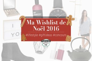 Ma wishlist de Noël 2016 => 10 idées cadeaux + CONCOURS