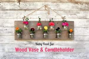 Upcycled Baby Food Jars:  Wood Vase & Candleholder