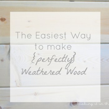 The Easiest Way to Make {perfectly} Weathered Wood
