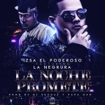 Izsa El Poderoso Ft. La Negrura – La Noche Promete (Prod. by Dj Secuaz y Papa Oso)