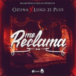 Ozuna Ft. Luigi 21 Plus – Me Reclama (Prod. By Mambo Kingz & DJ Luian)