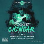El Sica Ft. Lil Santana Y Bryant Myers – Noche Pa Chingar (Prod. By Yannc El Armonico)