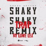 Daddy Yankee – Shaky Shaky (Trap Remix by Lone Lez)