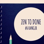Zen To Done Habitude 6 : Ranger