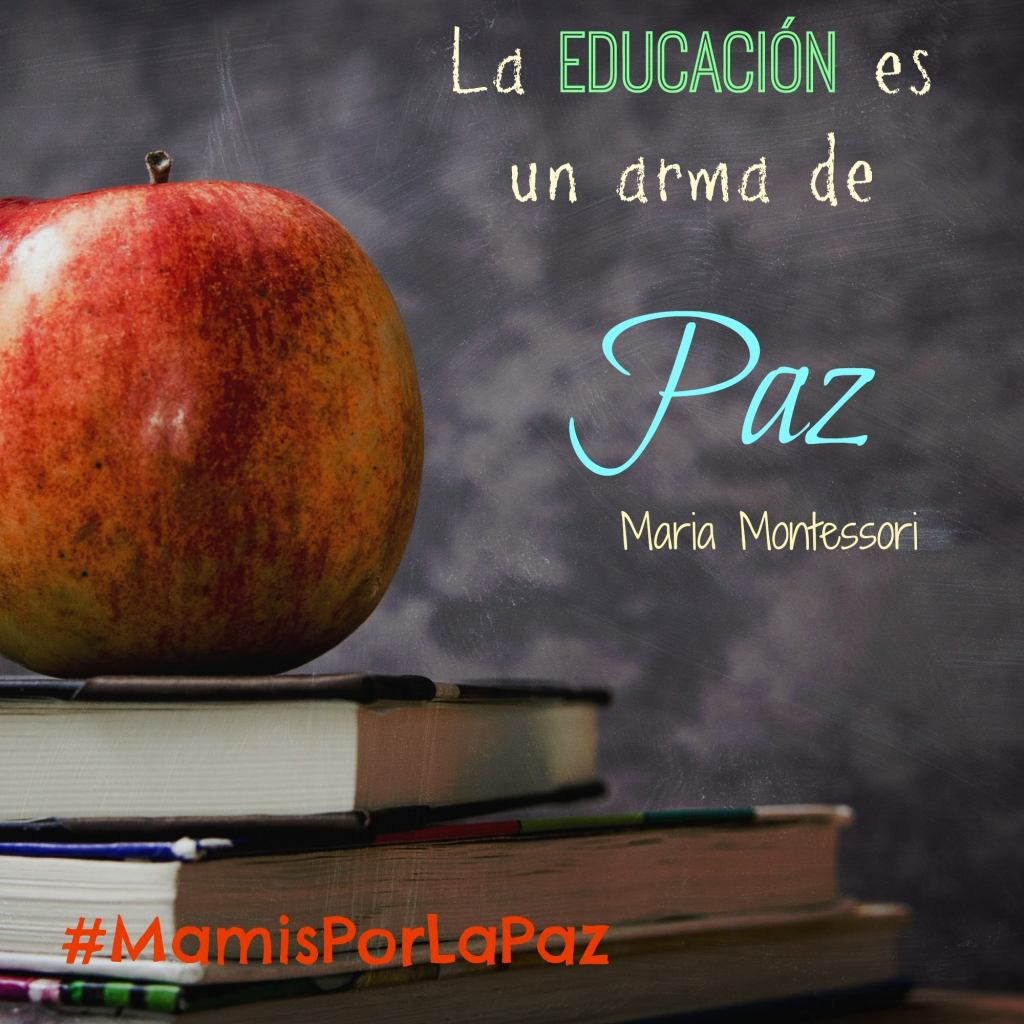 La educación es un arma de Paz. Maria Montesori #MamisPorLaPAZ