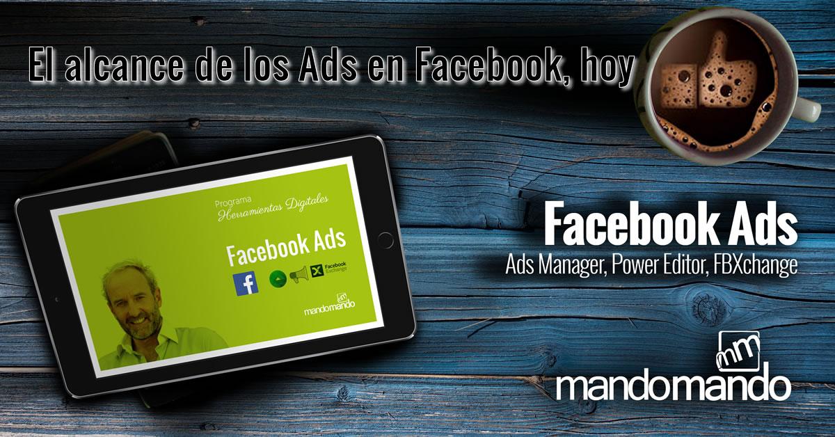 El alcance de los Ads en Facebook, hoy
