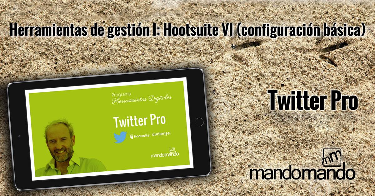 Herramientas de gestión I- Hootsuite VI configuración básica
