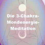 Die 3-Chakra-Mondenergie-Meditation