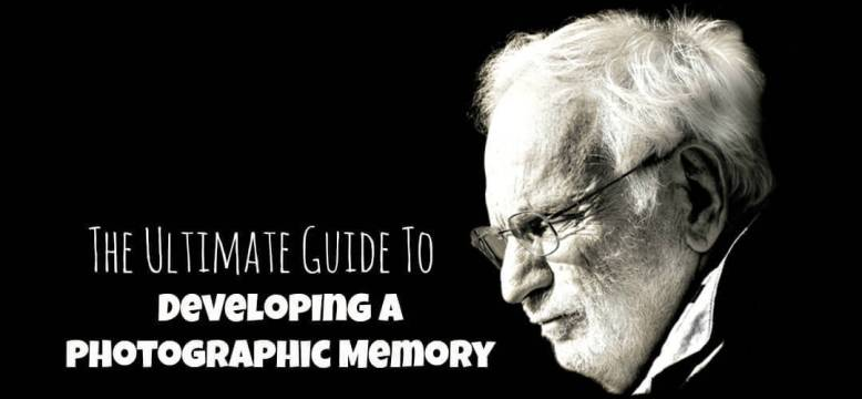How to Develop a Photographic Memory: The Ultimate Guide