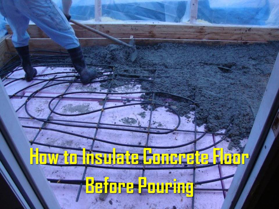 How To Insulate Concrete Floor Before Pouring