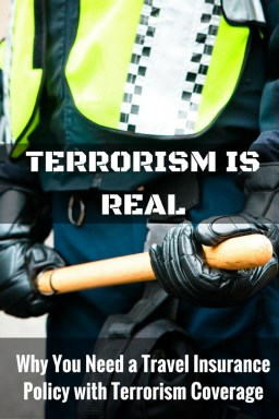 Terrorism is Real – Why You Need a Travel Health Insurance Policy with Terrorism Coverage
