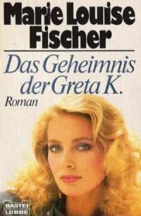 Das Geheimnis der Greta K.   Marie Louise Fischer