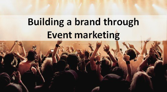 Using Event Marketing To Build Brand Equity - How event marketing helps